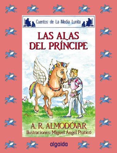 Media lunita nº 43. Las alas del príncipe (Infantil - Juvenil - Cuentos De La Media Lunita - Edición En Rústica) por Antonio Rodríguez Almodóvar
