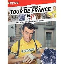 LA GRANDE HISTOIRE DU TOUR DE FRANCE LES ANNEES LOUISON BOBET