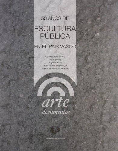 50 años de escultura pública en el País Vasco (Arte. Documentos) por Kosme de (ed.) Barañano Letamendia