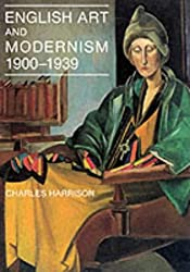 English Art and Modernism, 1900-39 (The Paul Mellon Centre for Studies in British Art)