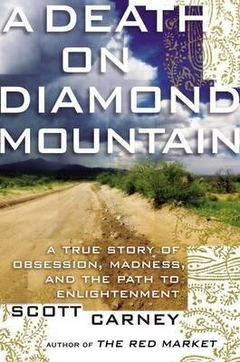 [(A Death on Diamond Mountain: A True Story of Obsession, Madness, and the Path to Enlightenment)] [Author: Scott Carney] published on (May, 2015)
