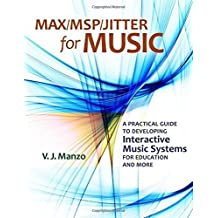 Max/M.S.P./Jitter for Music: A Practical Guide to Developing Interactive Music Systems for Education and More by V.J. Manzo (2011-11-25)