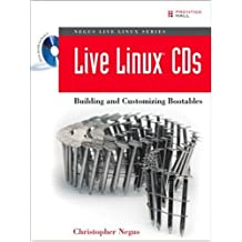 Live Linux CDs: Building and Customizing Bootables (Negus Live Linux)