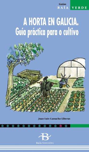 A horta en Galicia. Guía práctica para o cultivo (Baía Verde) por Juan Luis Camacho Lliteras