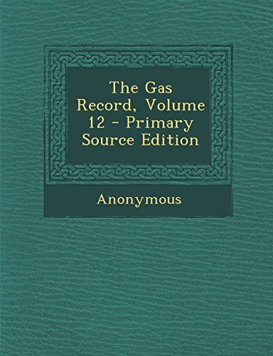 The Gas Record, Volume 12 - Primary Source Edition