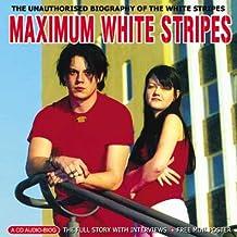 Maximum White Stripes: The Unauthorised Biography of the White Stripes (Maximum Series)