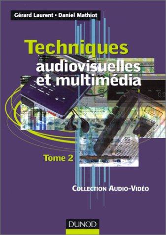 Techniques audiovisuelles et multimédia, tome 2 : Réception satellite, ampli, enceinte, magnétophone, disques lasers, lecteurs, graveurs, micro-informatique et multimédia