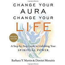 Change Your Aura, Change Your Life: A Step-by-Step Guide to Unfolding Your Spiritual Power, Revised Edition by Barbara Y. Martin (2016-04-26)