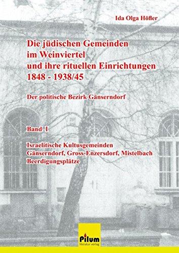 Die jüdischen Gemeinden im Weinviertel und ihre rituellen Einrichtungen 1848-1938/45 - Der politische Bezirk Gänserndorf