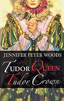 Tudor Queen, Tudor Crown by [Peter Woods, Jennifer]