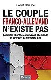 Le couple franco-allemand n'existe pas: Comment l'Europe est devenue allemande et pourquoi ça ne durera pas (ESSAI)