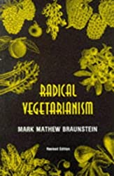 Radical Vegetarianism: A Dialectic of Diet and Ethic by Mark Mathew Braunstein (1993-04-02)