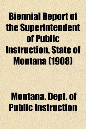 Biennial Report of the Superintendent of Public Instruction, State of Montana (1908)