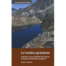 La frontière pyrénéenne : Guide des sources d'archives des relations et espaces transfrontaliers pyrénéens, France-Andorre