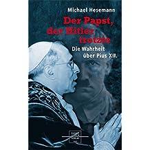 Der Papst, der Hitler trotzte: Die Wahrheit über Pius XII.