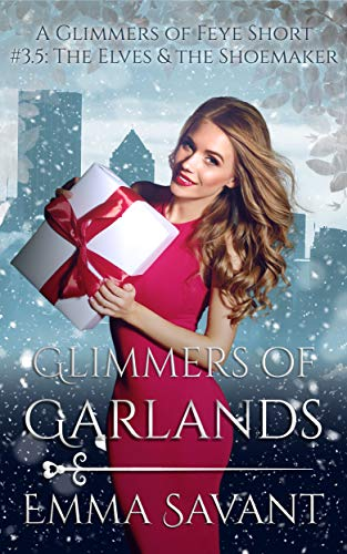 Glimmers of Garlands (A Glimmers Short Story #3.5: The Elves & the Shoemaker) (English Edition) Emmas Garland