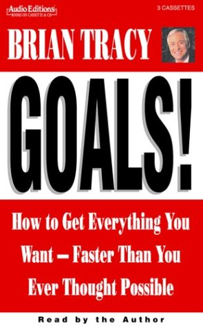 Goals!: How To Get Everything You Want -- Faster Than You Ever Thought Possible (audio cassette) Goals!: How To Get Everything You Want -- Faster Than You Ever Thought Possible - Brian Tracy,Brian Tracy