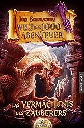 Die Welt der 1000 Abenteuer - Das Vermächtnis des Zauberers: Ein Fantasy-Spielbuch