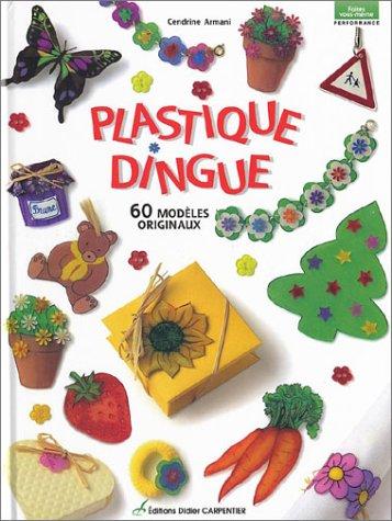 Plastique dingue : 60 modèles originaux par Cendrine Armani