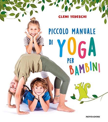 Piccolo manuale di yoga per bambini. Ediz. a colori por Clemi Tedeschi