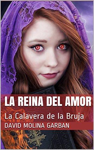 La Reina del Amor: La Calavera de la Bruja por David Molina Garban