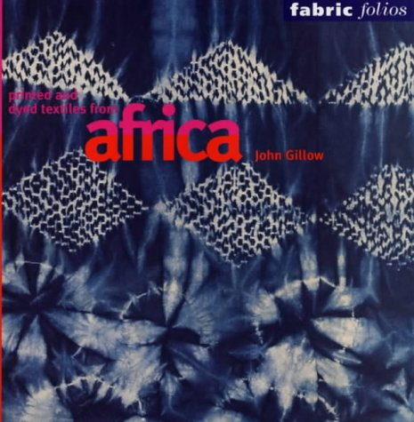 Printed and dyed textiles from Africa par John Gillow