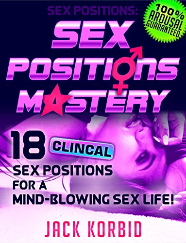 Sex:Sex Positions: SEX POSITIONS MASTERY - 18 CLINICAL SEX POSITIONS FOR A MIND-BLOWING SEX LIFE! (Sex,Sex Positions,Kama Sutra,Tantric Sex,Sex Guide,Sex Pics,Tips Book 1) (English Edition)