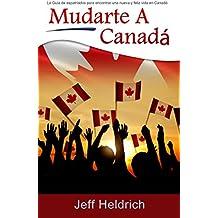 Mudarte A Canadá: La Guía de expatriados para encontrar una nueva y feliz vida en Canadá (Spanish Edition)