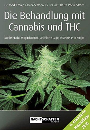 Die Behandlung mit Cannabis und THC: Medizinische Möglichkeiten, Rechtliche Lage, Rezepte, Praxistipps -