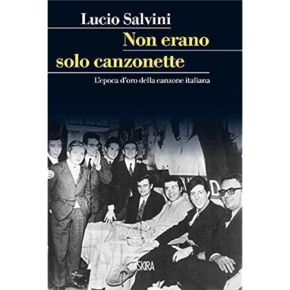 Non Erano Solo Canzonette: L'epoca D'oro Della Canzone Italiana