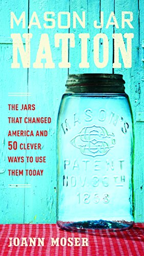 Mason Jar Nation: The Jars that Changed America and 50 Clever Ways to Use Them Today (Mason Amazon Jars)