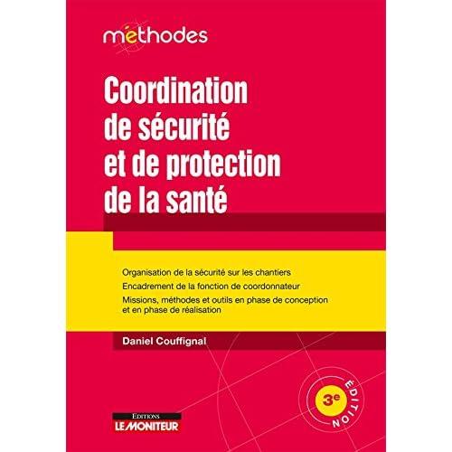 Coordination de securite et de protection de la sante: Organisation de la sécurité sur les chantiers - Encadrement de la fonction de coordonnateur -