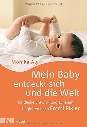 emmi pikler buecher Mein Baby entdeckt sich und die Welt: Kindliche Entwicklung achtsam begleiten nach Emmi Pikler