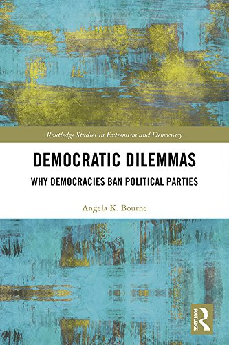 Democratic Dilemmas: Why democracies ban political parties (Extremism and Democracy) (English Edition) por Angela K Bourne