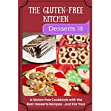 The Gluten-Free Kitchen -Desserts III: A Gluten-free Cookbook with the Best Desserts Recipes - Just For You!