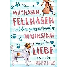 Von Muthasen, Fellnasen und dem ganz normalen Wahnsinn mit der Liebe (German Edition)