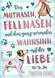Von Muthasen, Fellnasen und dem ganz normalen Wahnsinn mit der Liebe von Franziska Erhard
