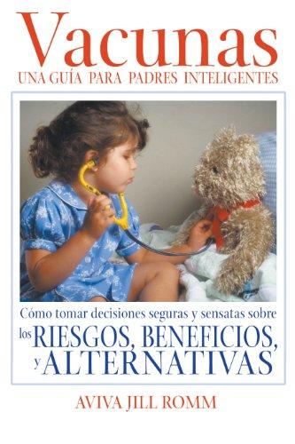 Vacunas: Una Guia Para Padres Inteligentes = Vaccinations