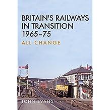 Britain's Railways in Transition 1965-75: All Change