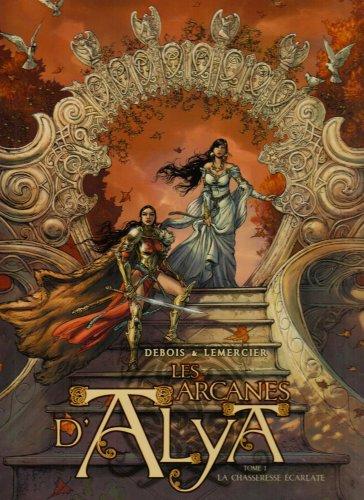 Les arcanes d'Alya, Tome 1 : La chasseresse écarlate par François Debois, Gwendal Lemercier