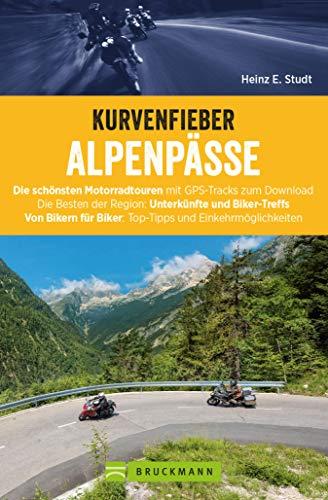 Kurvenfieber Alpenpässe: Motorradreiseführer für die Alpen. Zehn Motorradtouren von Bikern für Biker.