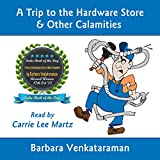 A Trip to the Hardware Store & Other Calamities: Quirky Essays for Quirky People