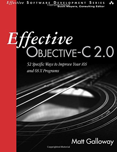 Effective Objective-C 2.0: 52 Specific Ways to Improve Your IOS and OS X Programs (Effective Software Development) (Effective Software Development Series) por Matt Galloway Galloway