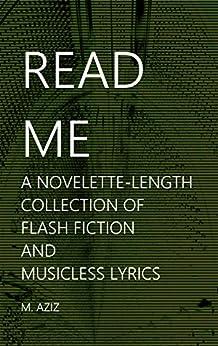 Read Me: A Novelette-length Collection of Flash Fiction and Musicless Lyrics (English Edition) par [Aziz, M.]