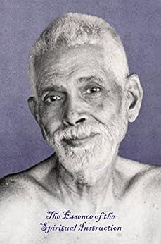The Essence of the Spiritual Instruction by [Sri Ramana Maharshi, Bhagavan, Nome, I]