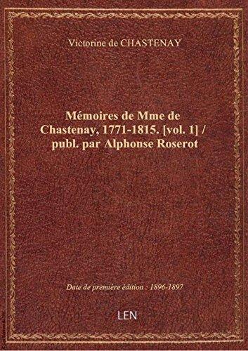 Mmoires de Mme de Chastenay, 1771-1815. [vol. 1] / publ. par Alphonse Roserot