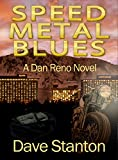 Speed Metal Blues: A Hard-Boiled Crime Novel: (Dan Reno Private Detective Noir Mystery Series) (Dan Reno Novel Series Book 3)