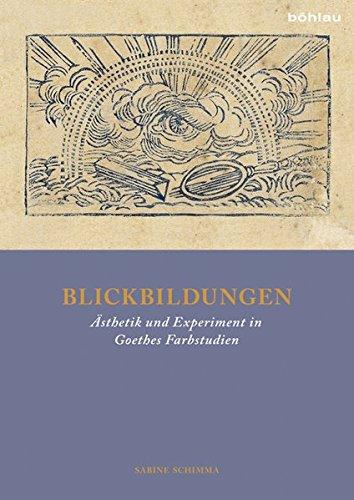 Blickbildungen: Ästhetik und Experiment in Goethes Farbstudien