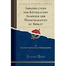Abhandlungen der Königlichen Akademie der Wissenschaften zu Berlin (Classic Reprint)