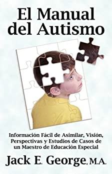 Libro Epub Gratis El Manual del Autismo: Información Fácil de Asimilar, Visión, Perspectivas y Estudios de Casos de un Maestro de Educación Especial
